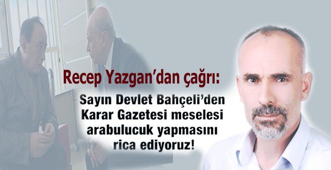 """Gazeteci Recep Yazgan'dan Bahçeli'ye """"Çakıcı"""" Çağrısı!"""