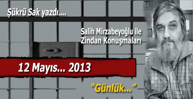 """Şükrü Sak yazdı; (Salih Mirzabeyoğlu ile Zindan konuşmaları): """"Bu ihsandır, insanın ufuksuzluğudur..."""""""