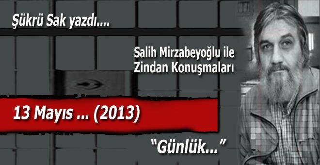 """Şükrü Sak yazdı; (Salih Mirzabeyoğlu ile Zindan konuşmaları): """"Varlığa şahidlik eden şehid..."""""""