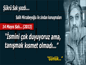 """Şükrü Sak yazdı; (Salih Mirzabeyoğlu ile Zindan konuşmaları): """"İsmini çok duyuyoruz ama tanışmak kısmet olmadı..."""""""