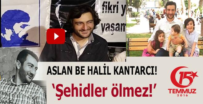 Aslan be Halil Kantarcı!