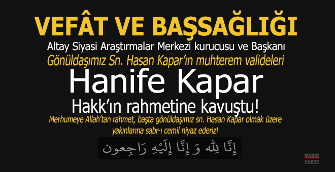 Gönüldaşımız Sn. Hasan Kapar'ın annesi Hakk'ın rahmetine kavuştu!