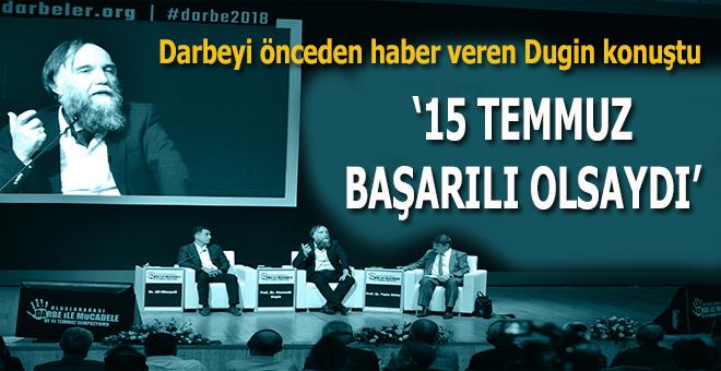 """Darbeyi önceden haber veren Dugin: """"15 Temmuz başarılı olsaydı..."""""""