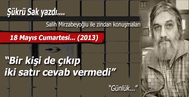 """Şükrü Sak; (Salih Mirzabeyoğlu ile Zindan konuşmaları): """"Dünya bir yana, O bir yanadır..."""""""