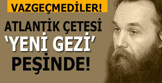"""Vazgeçmediler; """"Atlantikçiler 'yeni Gezi' peşinde!"""""""