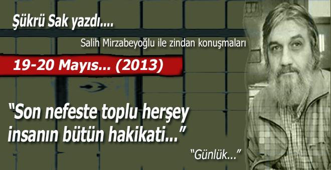 """Şükrü Sak; (Salih Mirzabeyoğlu ile Zindan konuşmaları): """"Son nefeste toplu herşey..."""""""
