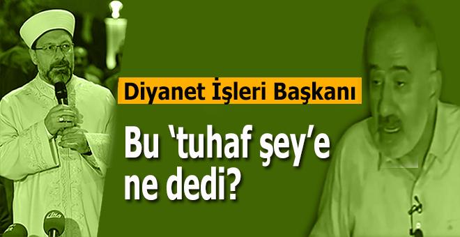 Diyanet İşleri Başkanı, Mustafa İslâmoğlu'na ne dedi?
