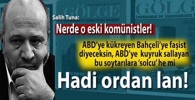 Salih Tuna; Nerde o eski komünistler!