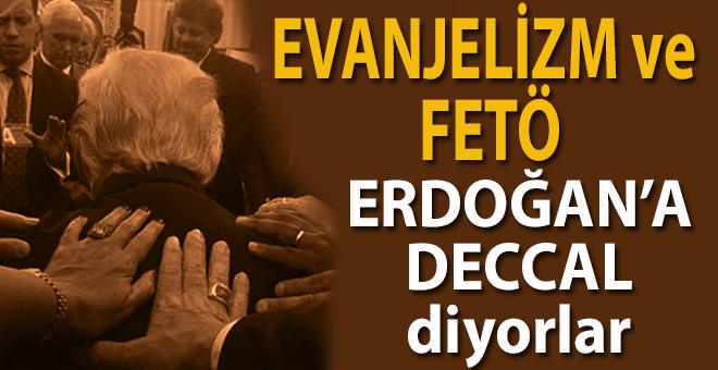 """Evanjelikler ve FETÖ; hedefleri aynı, Erdoğan'a """"Deccal"""" diyorlar..."""