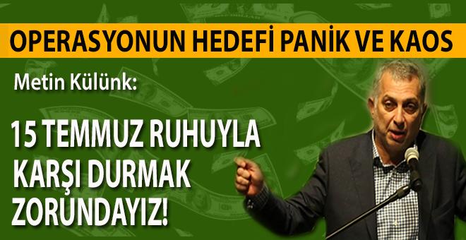Metin Külünk: 15 Temmuz'dan bu yana tüm kazanımlarımızı yok etmek istiyorlar!