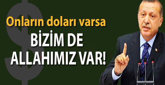 """Başkan Erdoğan: """"Onların doları varsa bizim Allahımız var!"""""""