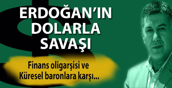 Ufuk Coşkun: Erdoğan'ın Dolarla savaşı!