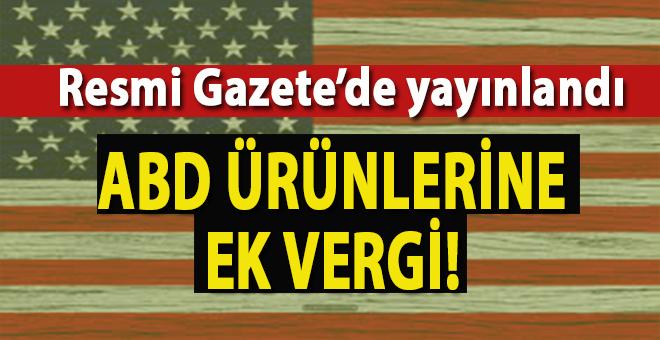 Misilleme: Türkiye'den ABD ürünlerine ek vergi!