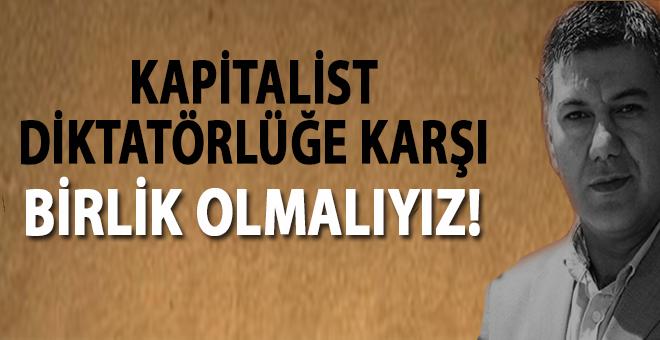 Ufuk Coşkun: Kapitalist diktatörlüğe karşı birlik olmalıyız!