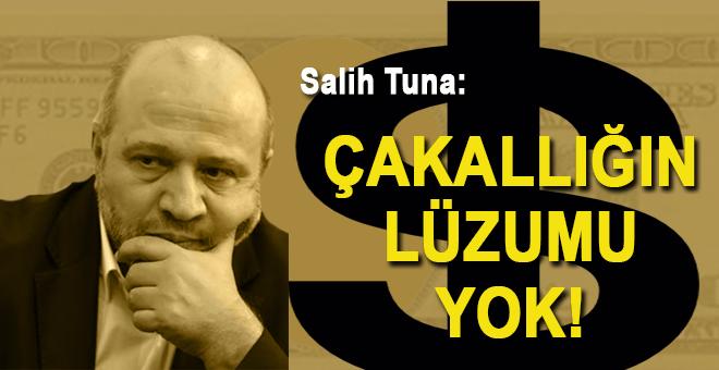 Salih Tuna: Çakallığın lüzumu yok!