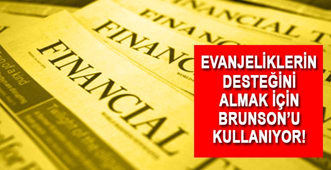 Financial Times: Trump, Brunson'ı Evanjeliklerin desteğini almak için kullanıyor!