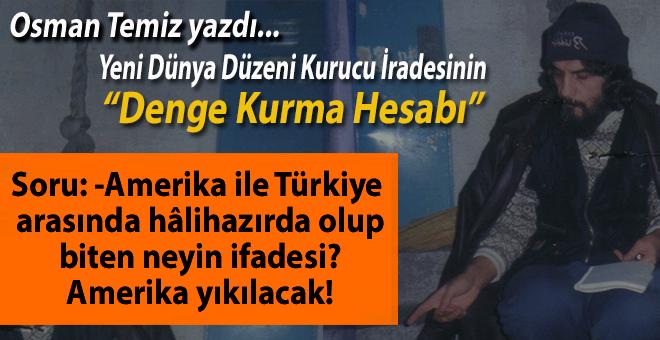 """Osman Temiz yazdı;  Yeni Dünya Düzeni Kurucu İradesinin """"Denge Kurma Hesabı"""""""