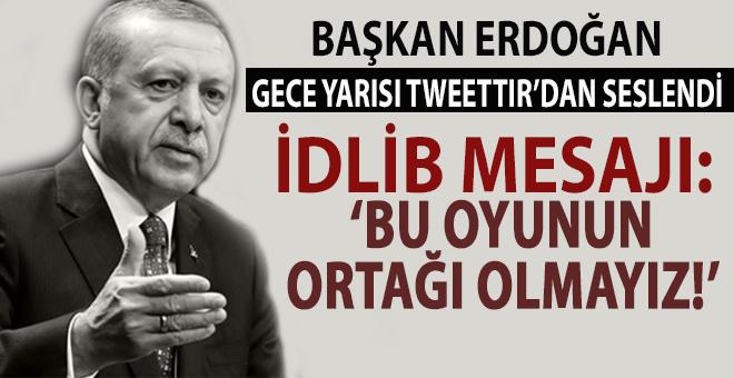 Erdoğan'dan gece yarısı İdlib mesajı; Böyle bir oyunun ortağı olmayız!