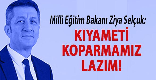 Milli Eğitim Bakanı Selçuk: Kıyameti koparmamız lazım!