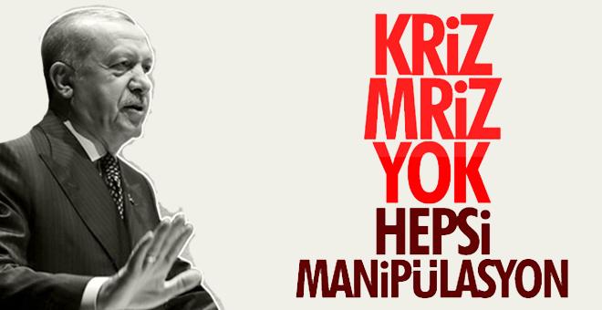 Başkan Erdoğan: Bunların hepsi manipülasyon. Bizde kriz mriz yok. Güçlenerek geleceğe yürüyoruz.