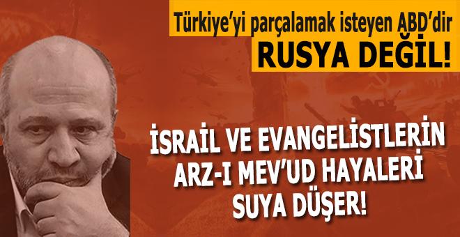 """Salih Tuna: """"Türkiye'yi parçalamak isteyen ABD'dir, Rusya değil!"""""""