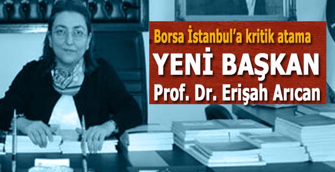 Borsa İstanbul'a kritik atama; yeni başkanı Erişah Arıcan!