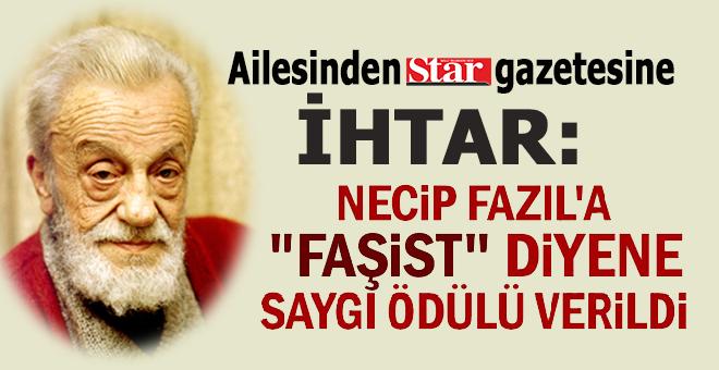 Necip Fazıl'ın ailesinden Star gazetesine çok sert tepki!