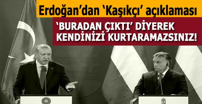 """Cumhurbaşkanı Erdoğan: """"Buradan çıktı"""" diyerek kendinizi kurtaramazsınız!"""