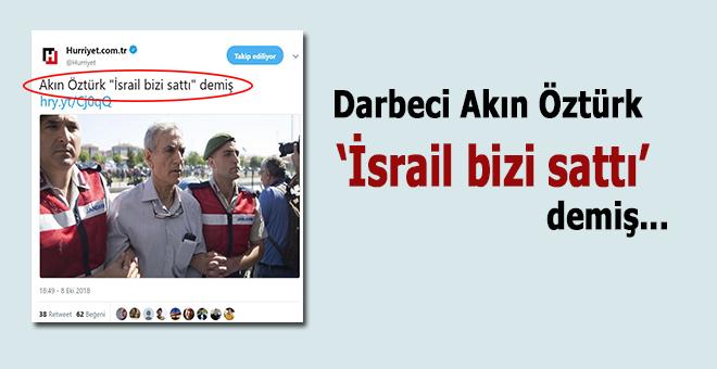 "Akın Öztürk ""İsrail bizi sattı"" demiş!"