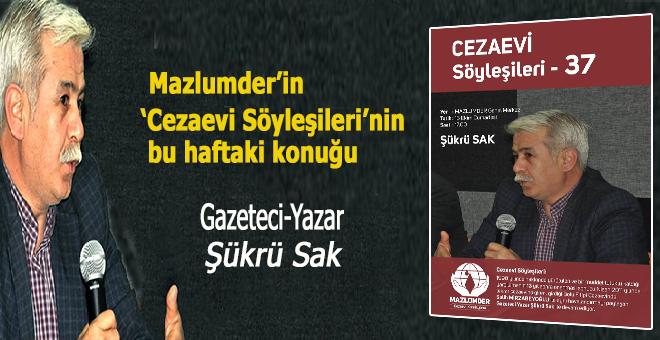 """Mazlumder'in """"Cezaevi Söyleşileri""""nin bu haftaki konuğu; Gazeteci-Yazar Şükrü Sak"""