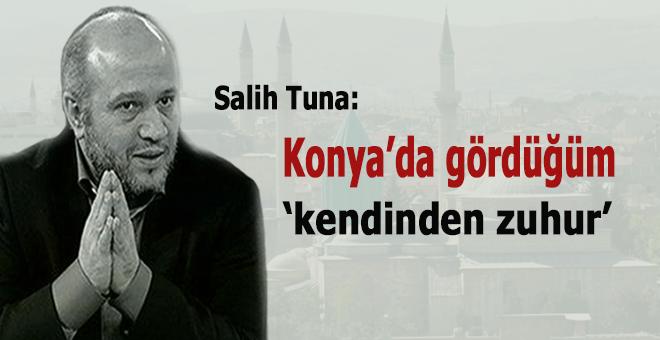 Salih Tuna: Konya'da gördüğüm 'kendinden zuhur'