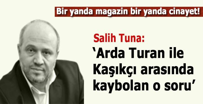 Salih Tuna: Arda Turan ile Kaşıkçı arasında kaybolan o soru...