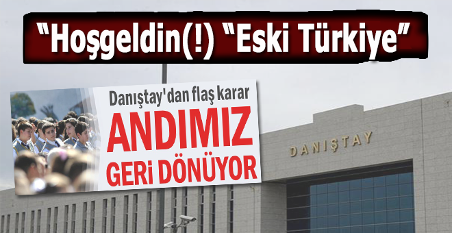 """Hoşgeldin(!) """"Eski Türkiye""""; Danıştay'dan """"Öğrenci andı"""" kararı!"""