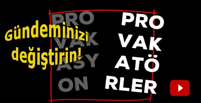 Provakasyonlar, provakatörler ve bazı gerçekler!
