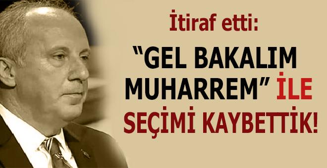 """İnce itiraf etti: """"'Gel bakalım Muharrem' ile seçimi kaybettik"""""""