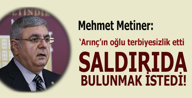 Mehmet Metiner: Arınç'ın milletvekili oğlu bana saldırdı!