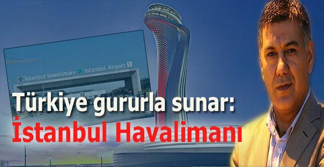 Ufuk Coşkun: Türkiye gururla sunar; İstanbul Havalimanı!