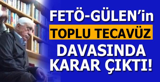 FETÖ-Gülen'lerin toplu tecavüz davasında karar çıktı!