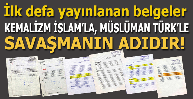 İlk defa yayınlanan belgeler... Kemalizm, Müslüman-Türk'le savaşmanın adıdır!