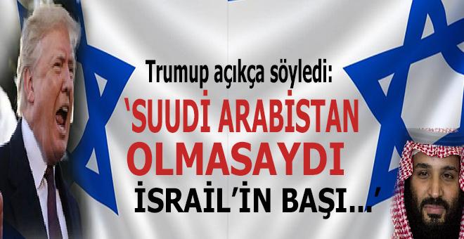 """Trump açıkça söyledi; """"Suudi Arabistan olmasaydı, İsrail'in başı..."""""""