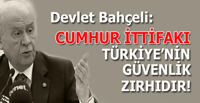 """Devlet Bahçeli: """"Cumhur ittifakı Türkiye'nin güvenlik zırhıdır!"""""""
