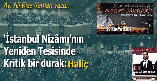 Ali Rıza Yaman yazdı; 'İstanbul Nizâmı'nın Yeniden Tesisinde Kritik Bir Durak: Haliç