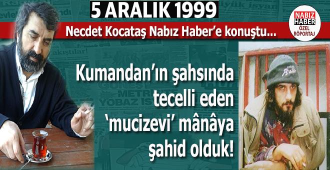 """Necdet Kocataş: """"O gün Kumandan'ın şahsında tecelli eden 'mucizevi' mânâya şahid olduk!"""