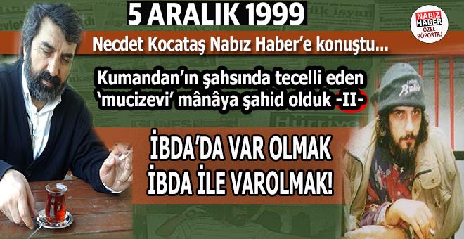 """Necdet Kocataş; """"O gün Kumandan'ın şahsında tecelli eden mucizevi mânâya şahid olduk"""" -II-"""