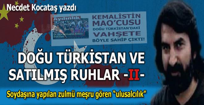 Necdet Kocataş yazdı; Doğu Türkistan ve Satılmış Ruhlar -II-