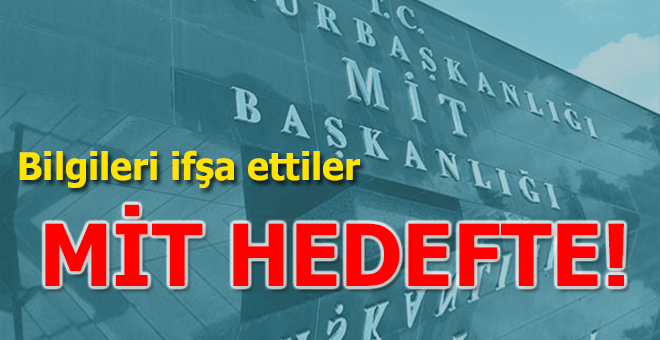 MİT'i ve Cumhurbaşkanı Erdoğan'ı hedef aldılar!