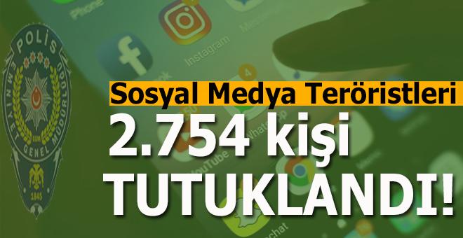 Sosyal medya teröristleri; 2.754 kişi tutuklandı!