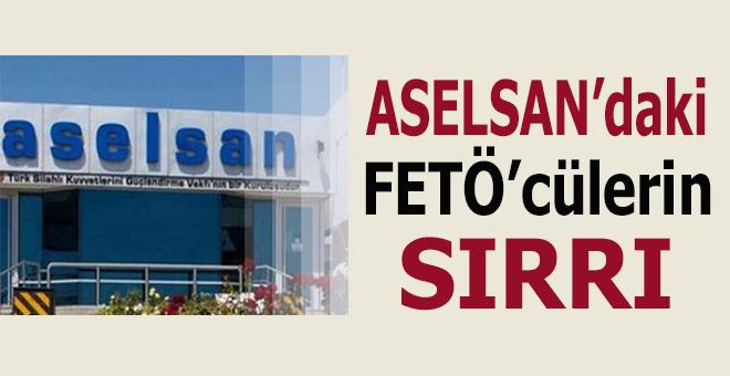 Aselsan'daki FETÖ'cülerin sırrı!