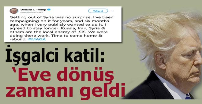 """İşgalci ABD'nin salak Başkanı Trump; """"Eve dönüş zamanı geldi!"""""""
