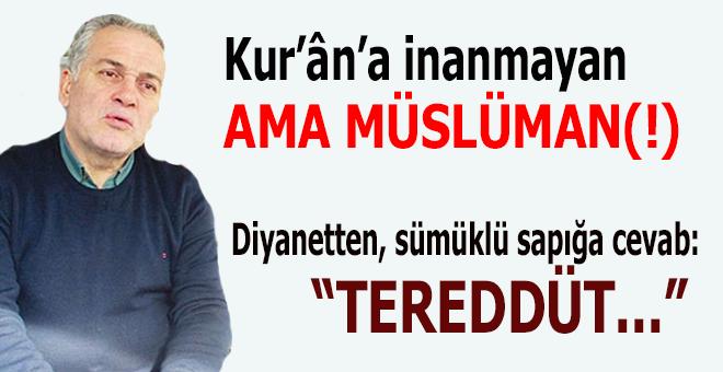 Kur'ân'a inanmayan-ama Müslüman(!)- ilahiyatçı sapığa Diyanet cevab verdi!